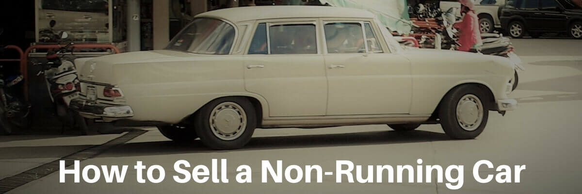How to Sell a Non-Running Car: A Guide to the Best Options for You ...