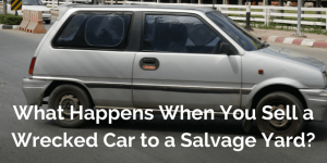 What Happens When You Sell a Wrecked Car to a Salvage Yard