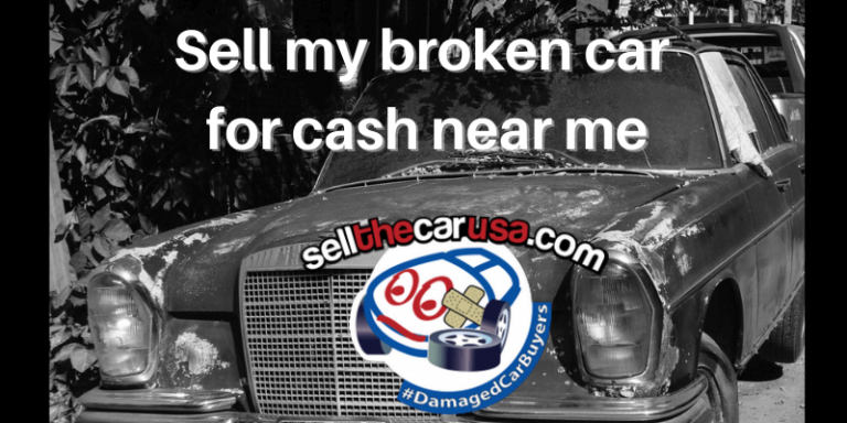 Sell My Broken Car for Cash Near Me - Quick, Easy and We Pay Well